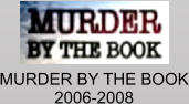 MURDER BY THE BOOK 2006-2008
